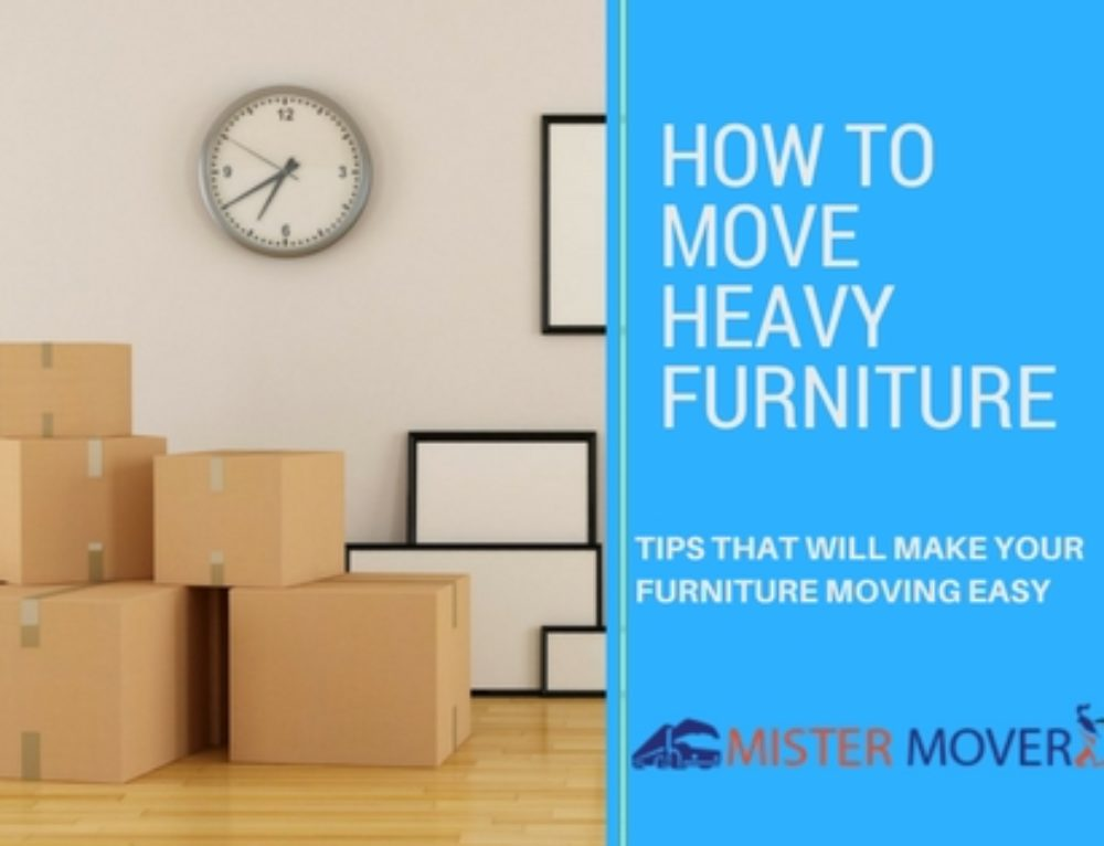 How to move heavy furniture: Tips That Will Make Your Furniture Moving Easy