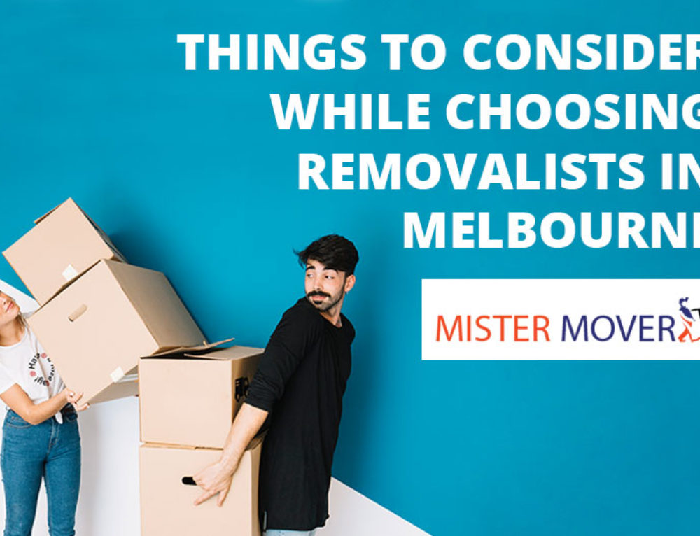 Things to consider while choosing Removalists in Melbourne