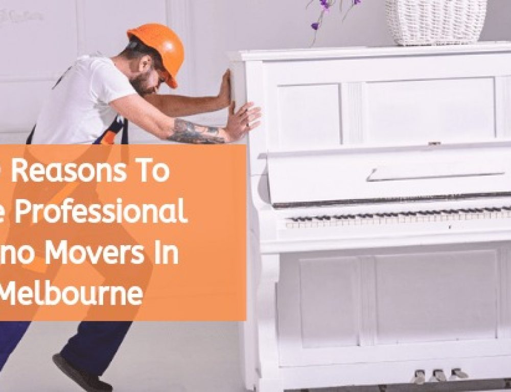 10 Reasons To Hire Professional Piano Movers In Melbourne